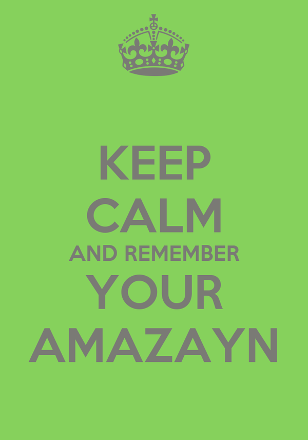 KEEP CALM AND REMEMBER YOUR AMAZAYN