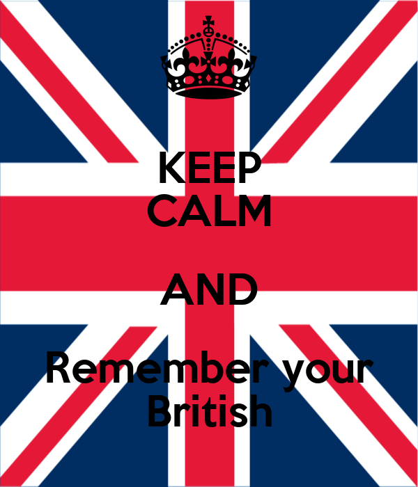 KEEP CALM AND Remember your British