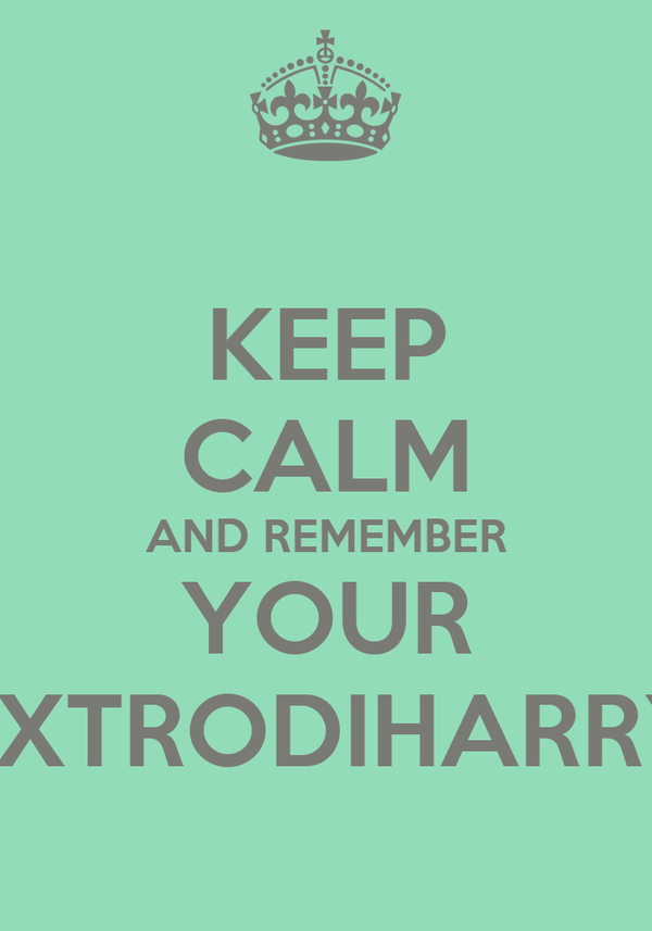 KEEP CALM AND REMEMBER YOUR EXTRODIHARRY