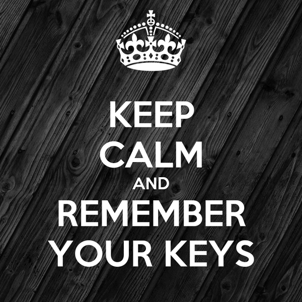 KEEP CALM AND REMEMBER YOUR KEYS