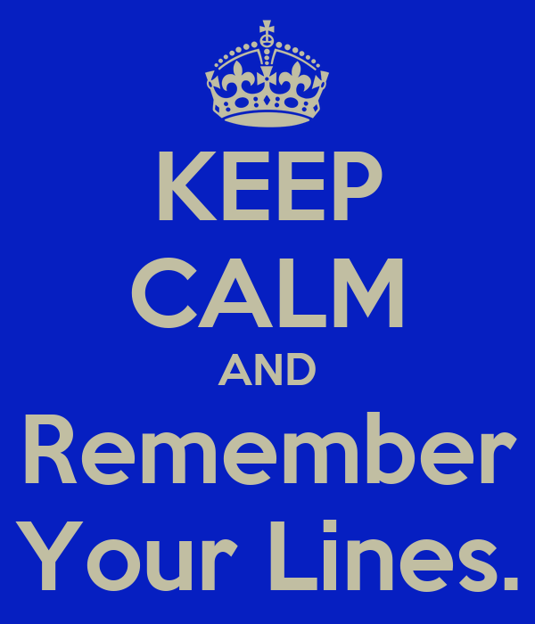 KEEP CALM AND Remember Your Lines.