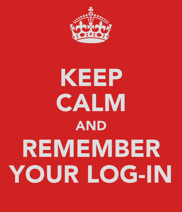 KEEP CALM AND REMEMBER YOUR LOG-IN