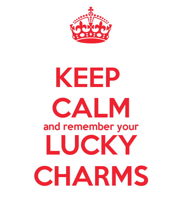 KEEP  CALM and remember your LUCKY CHARMS