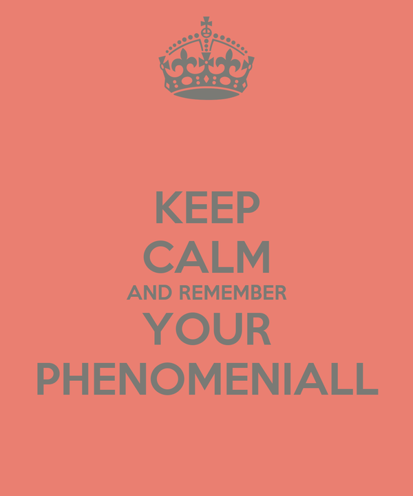KEEP CALM AND REMEMBER YOUR PHENOMENIALL
