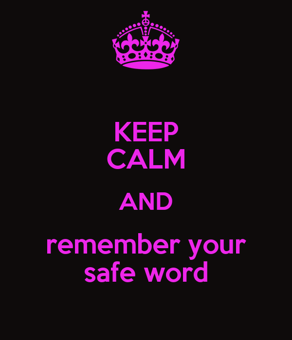 KEEP CALM AND remember your safe word