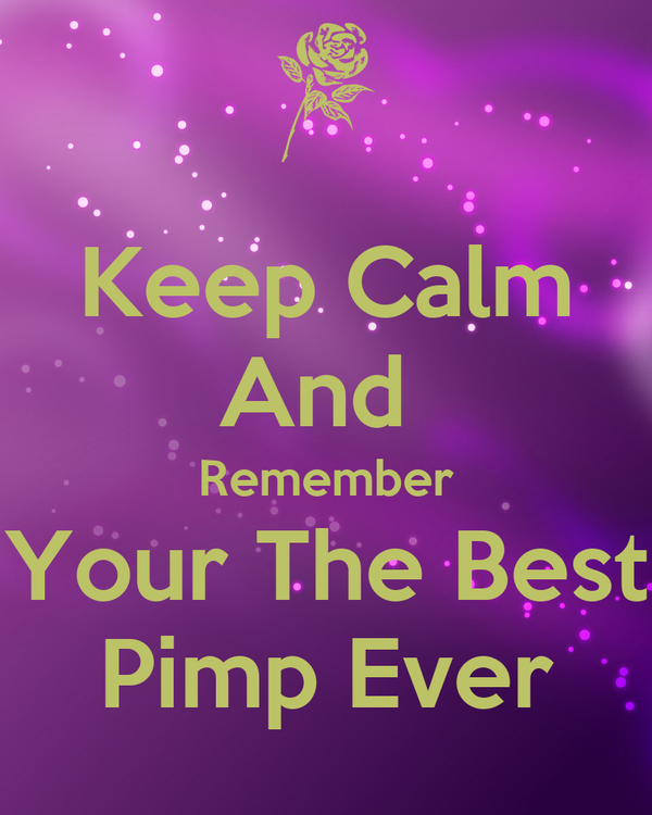 Keep Calm And  Remember Your The Best Pimp Ever