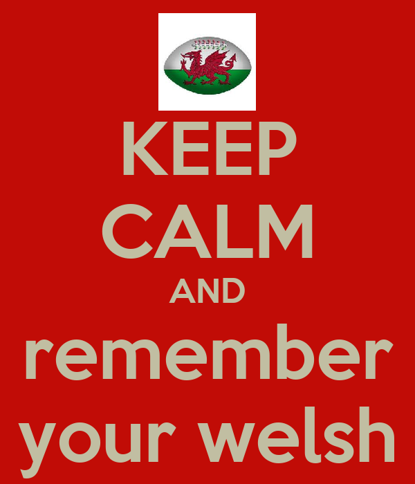 KEEP CALM AND remember your welsh