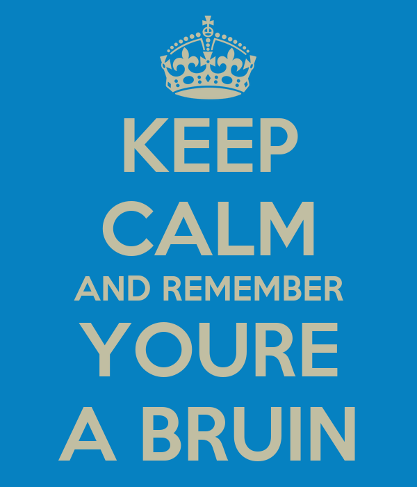KEEP CALM AND REMEMBER YOURE A BRUIN