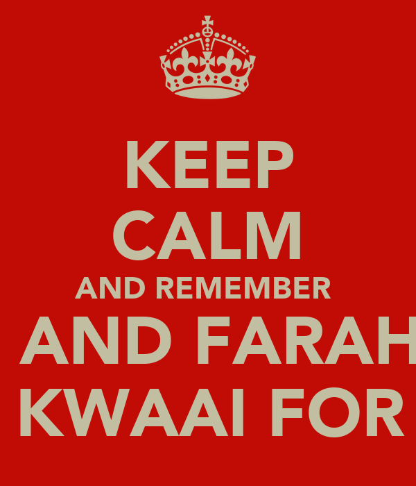 KEEP CALM AND REMEMBER  ZARIA AND FARAHNAAZ IS TO KWAAI FOR YOU