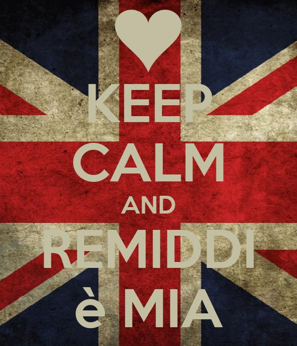 KEEP CALM AND REMIDDI è MIA