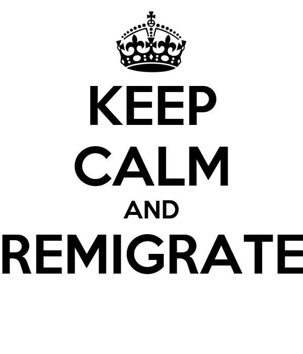 KEEP CALM AND REMIGRATE