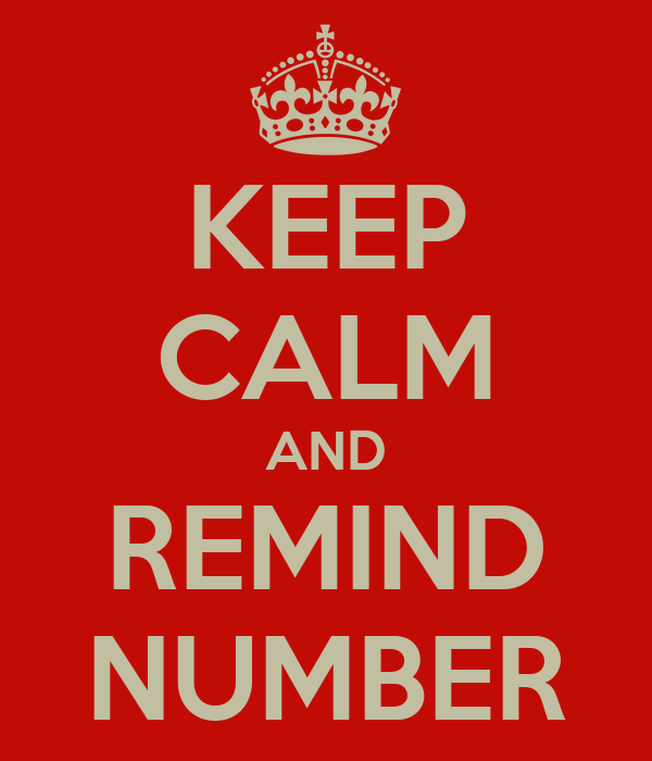 KEEP CALM AND REMIND NUMBER