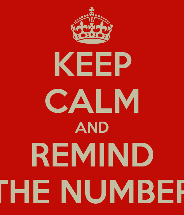 KEEP CALM AND REMIND THE NUMBER