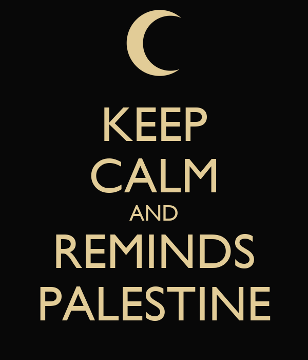 KEEP CALM AND REMINDS PALESTINE