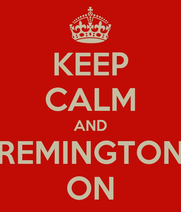 KEEP CALM AND REMINGTON ON