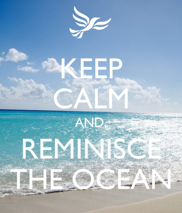 KEEP CALM AND, REMINISCE THE OCEAN