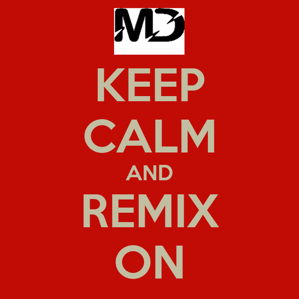 KEEP CALM AND REMIX ON