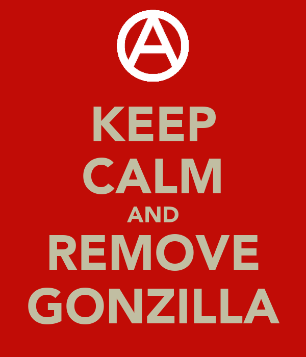 KEEP CALM AND REMOVE GONZILLA