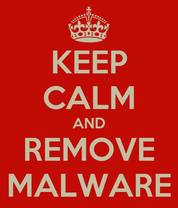 KEEP CALM AND REMOVE MALWARE