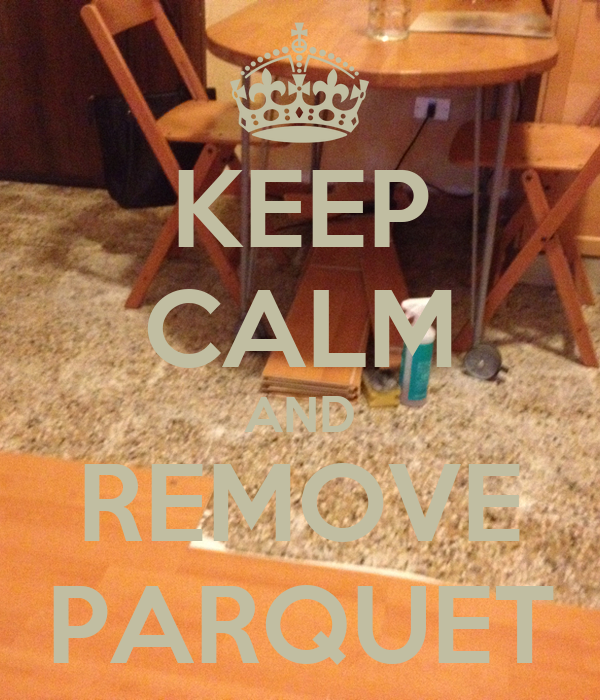KEEP CALM AND REMOVE PARQUET