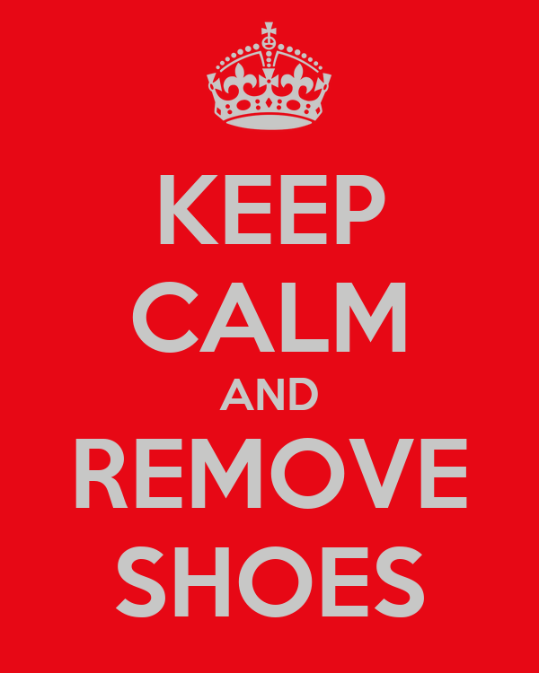 KEEP CALM AND REMOVE SHOES