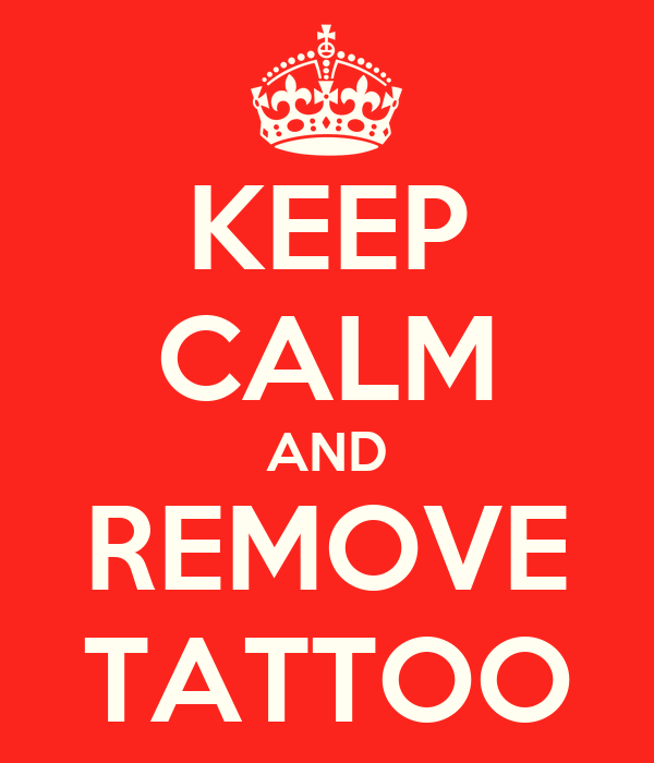 KEEP CALM AND REMOVE TATTOO