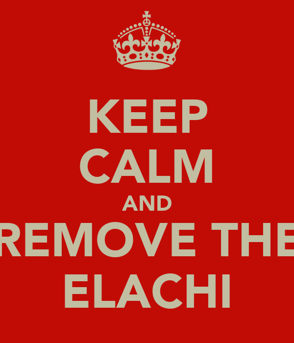KEEP CALM AND REMOVE THE ELACHI