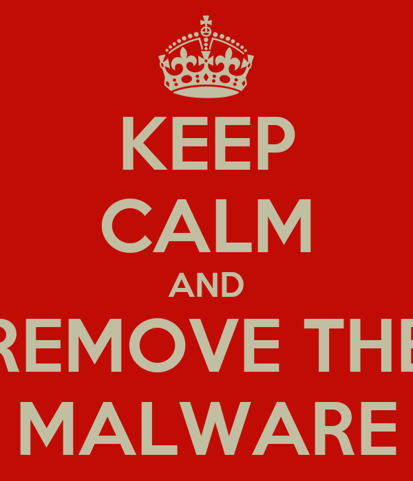 KEEP CALM AND REMOVE THE MALWARE