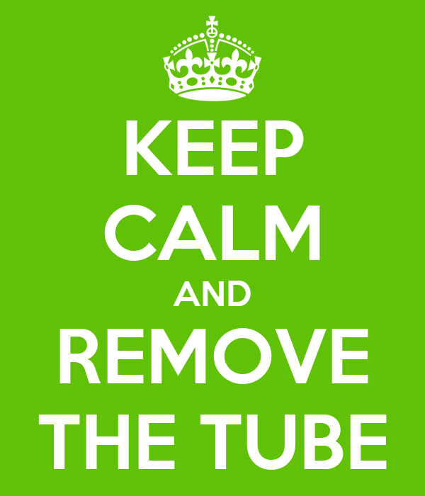 KEEP CALM AND REMOVE THE TUBE