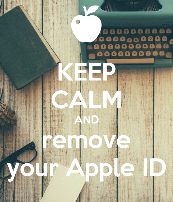 KEEP CALM AND remove your Apple ID