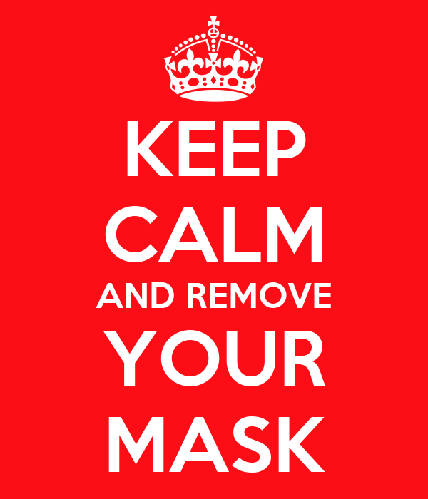 KEEP CALM AND REMOVE YOUR MASK