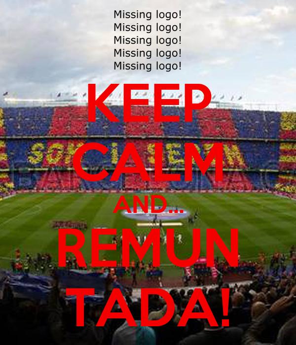 KEEP CALM AND... REMUN TADA!