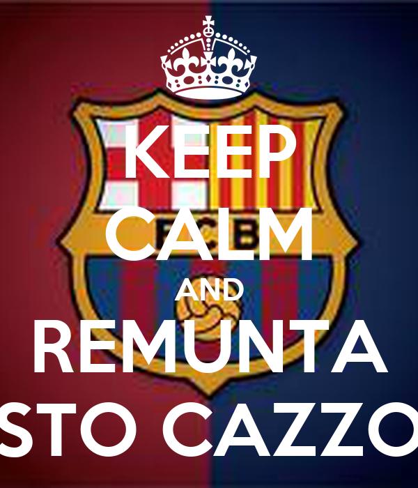 KEEP CALM AND REMUNTA STO CAZZO