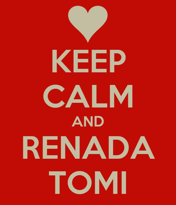KEEP CALM AND RENADA TOMI