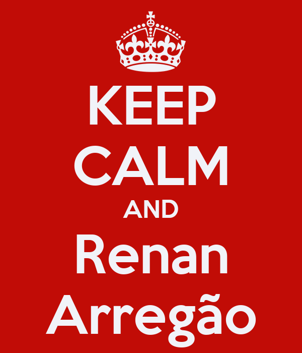KEEP CALM AND Renan Arregão