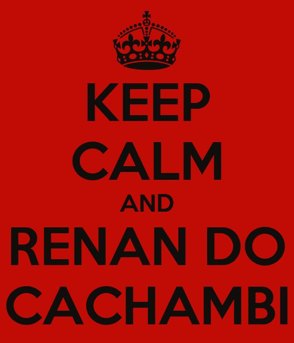 KEEP CALM AND RENAN DO CACHAMBI