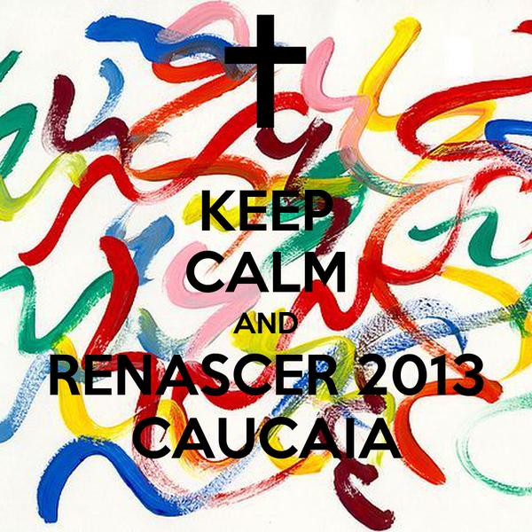 KEEP CALM AND RENASCER 2013 CAUCAIA