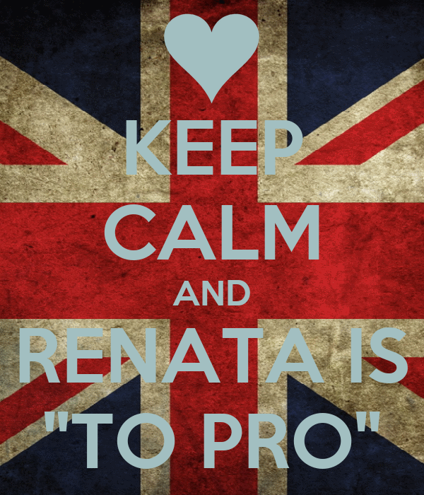 """KEEP CALM AND RENATA IS """"TO PRO"""""""