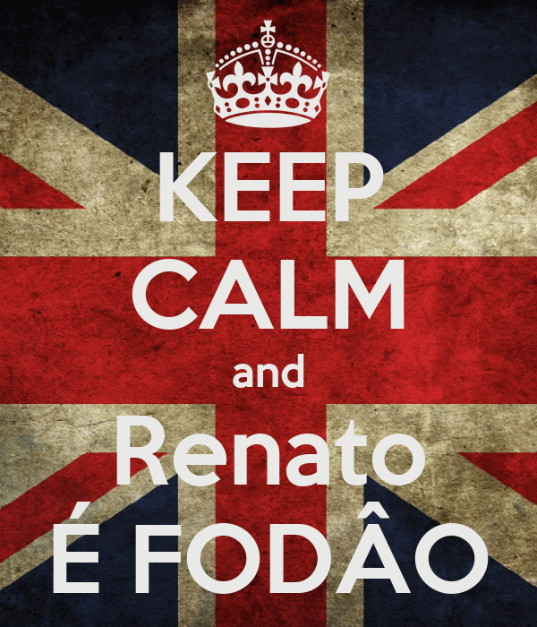 KEEP CALM and Renato É FODÂO