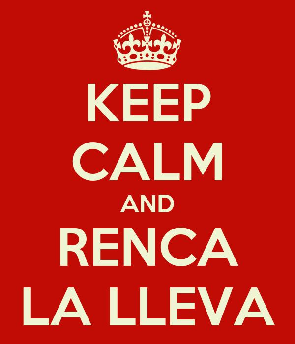KEEP CALM AND RENCA LA LLEVA