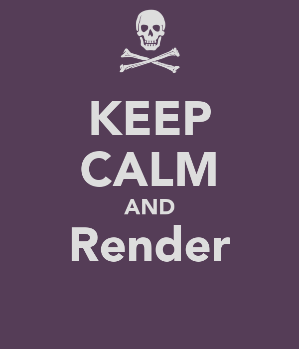 KEEP CALM AND Render