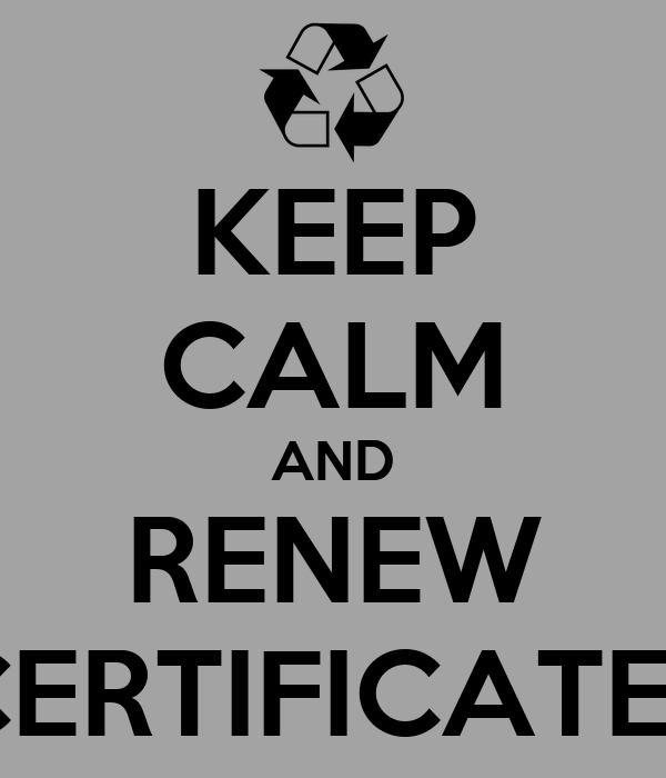 KEEP CALM AND RENEW CERTIFICATES