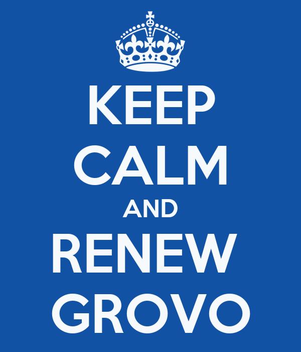 KEEP CALM AND RENEW  GROVO