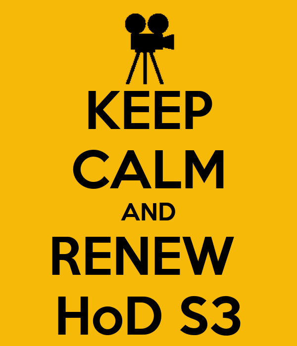 KEEP CALM AND RENEW  HoD S3