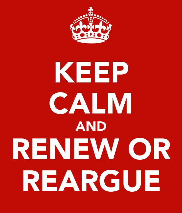 KEEP CALM AND RENEW OR REARGUE