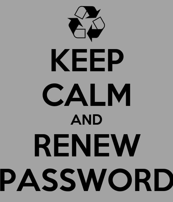 KEEP CALM AND RENEW PASSWORD