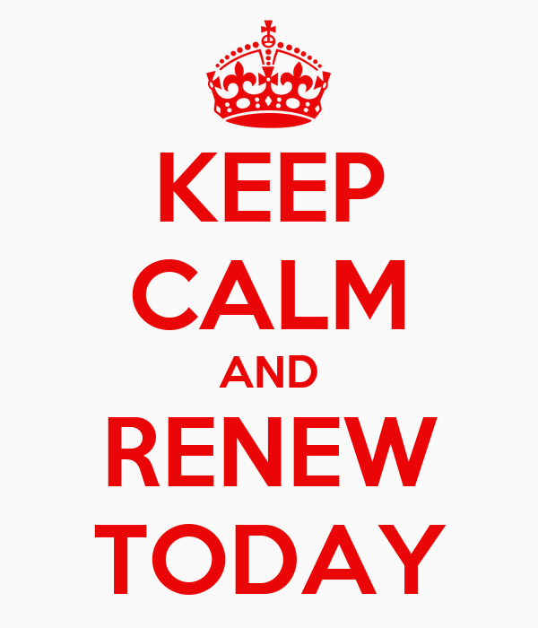KEEP CALM AND RENEW TODAY