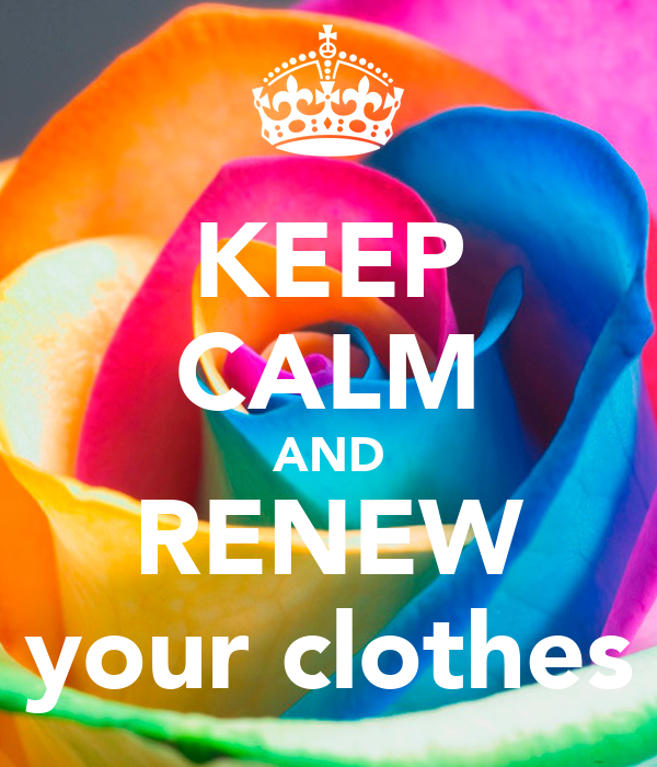 KEEP CALM AND RENEW your clothes