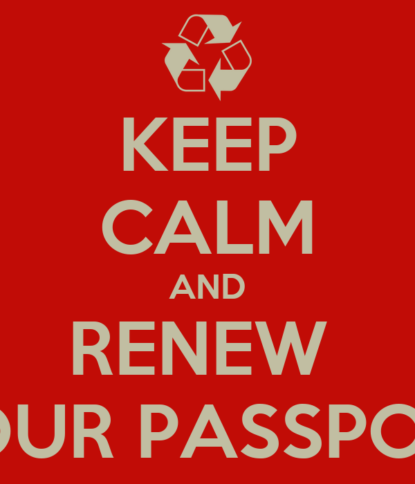 KEEP CALM AND RENEW  YOUR PASSPORT