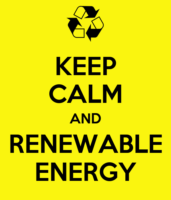 KEEP CALM AND RENEWABLE ENERGY